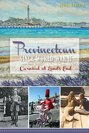 Provincetown Since World War II: Carnival at Land's End