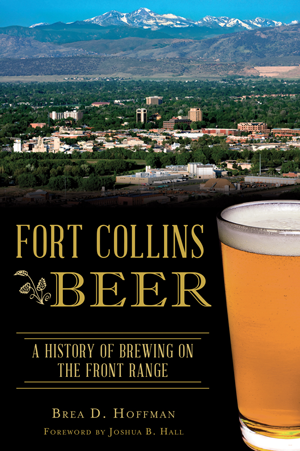 Fort Collins Beer: A History of Brewing on the Front Range