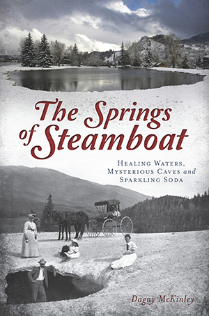 The Springs of Steamboat: Healing Waters, Mysterious Caves and Sparkling Soda