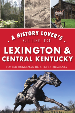 A History Lover's Guide to Lexington and the Bluegrass Region
