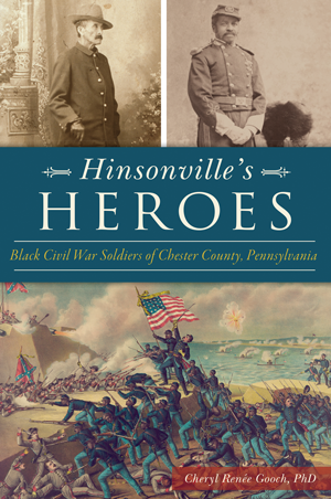 Hinsonville's Heroes: Black Civil War Soldiers of Chester County, Pennsylvania