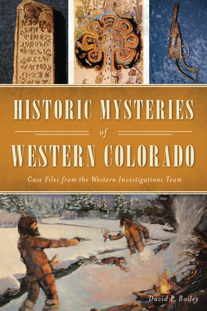 Historic Mysteries of Western Colorado: Case Files from the Western Investigations Team