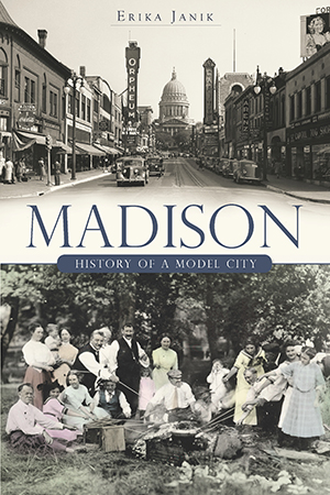 Madison: History of a Model City