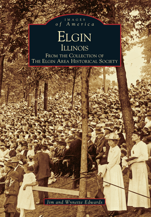 Elgin, Illinois: From the Collection of the Elgin Area Historical Society