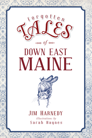 Forgotten Tales of Down East Maine