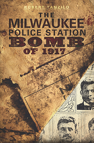 The Milwaukee Police Station Bomb of 1917