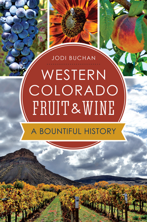 Western Colorado Fruit & Wine: A Bountiful History