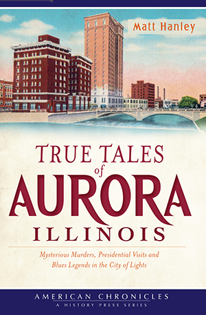 True Tales of Aurora, Illinois