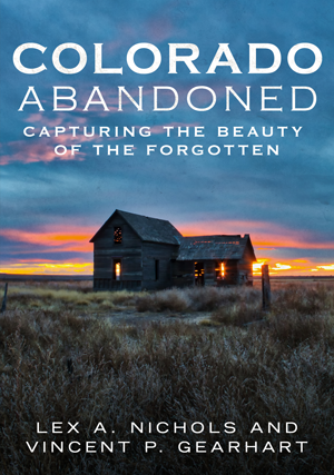 Colorado Abandoned: Capturing the Beauty of the Forgotten
