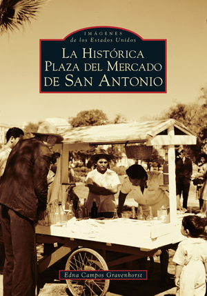San Antonio's Historic Market Square -- Spanish Language Edition - La Histórica Plaza del Mercado en San Antonio