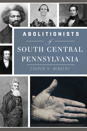 Abolitionists of South Central Pennsylvania