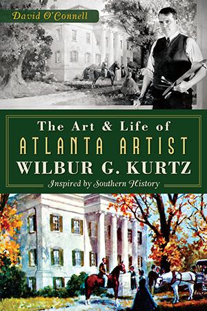 The Art and Life of Atlanta Artist Wilbur G. Kurtz