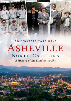 Asheville, North Carolina: A History of the Land of the Sky