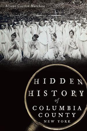 Hidden History of Columbia County, New York
