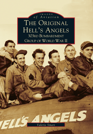 The Original Hell's Angels: 303rd Bombardment Group of WWII