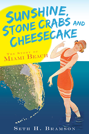 Sunshine, Stone Crabs and Cheesecake: The Story of Miami Beach