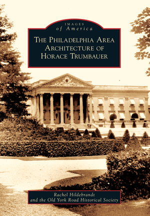 The Philadelphia Area Architecture of Horace Trumbauer