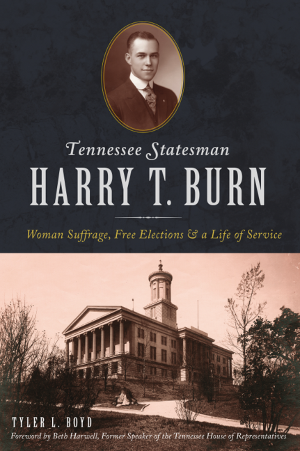 Tennessee Statesman Harry T. Burn: Woman Suffrage, Free Elections and a Life of Service