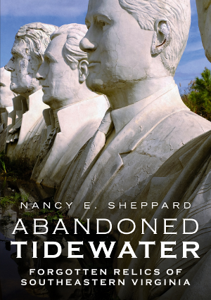 Abandoned Tidewater: Forgotten Relics of Southeastern Virginia
