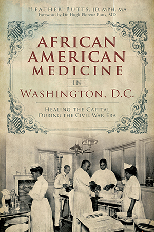 African American Medicine in Washington, D.C.: Healing the Capital During the Civil War Era