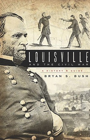 Louisville and the Civil War: A History & Guide