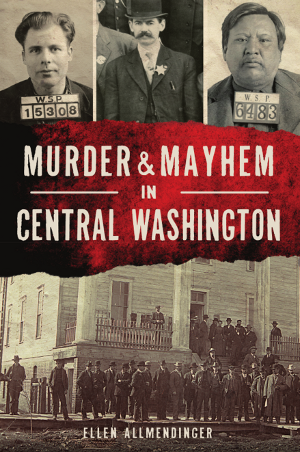 Murder & Mayhem in Central Washington