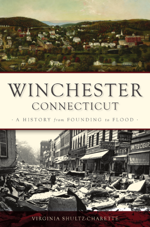 Winchester, Connecticut: A History from Founding to Flood