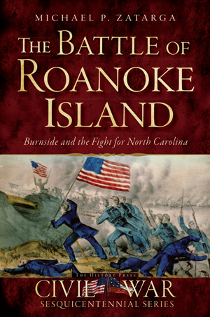 The Battle of Roanoke Island: Burnside and the Fight for North Carolina