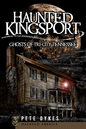 Haunted Kingsport: Ghosts of Tri-City Tennessee