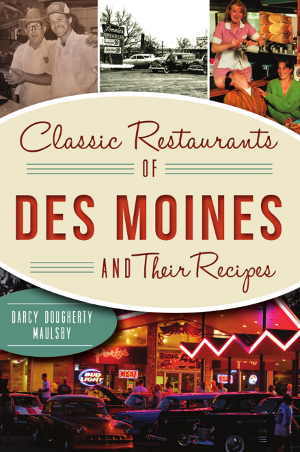Classic Restaurants of Des Moines and Their Recipes