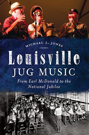 Louisville Jug Music: From Earl McDonald to the National Jubilee