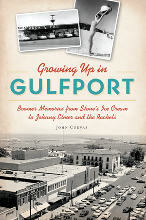 Growing Up in Gulfport: Boomer Memories from Stone's Ice Cream to Johnny Elmer and the Rockets