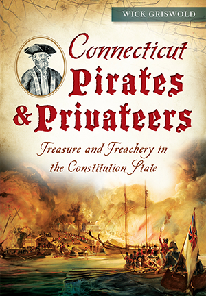 Connecticut Pirates & Privateers: Treasure and Treachery in the Constitution State