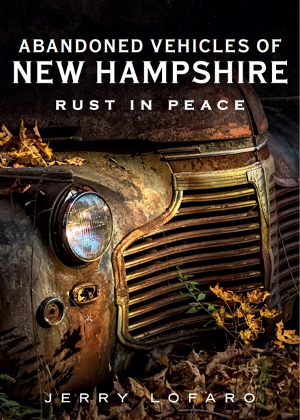 Abandoned Vehicles of New Hampshire: Rust in Peace