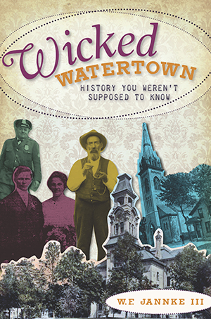 Wicked Watertown: History You Weren't Supposed to Know