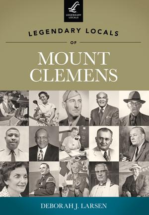 Legendary Locals of Mount Clemens