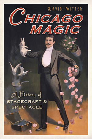 Chicago Magic: A History of Stagecraft and Spectacle