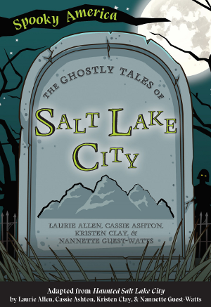 The Ghostly Tales of Salt Lake City