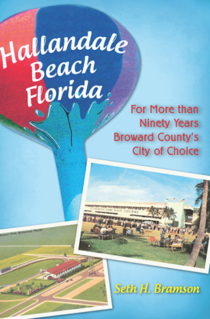 Hallandale Beach Florida: For More than Ninety Years Broward County's City of Choice