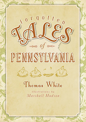 Forgotten Tales of Pennsylvania