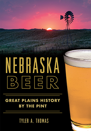 Nebraska Beer: Great Plains History by the Pint