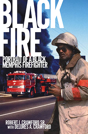 Black Fire: Portrait of a Black Memphis Firefighter