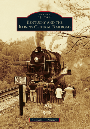 Kentucky And The Illinois Central Railroad By Clifford J