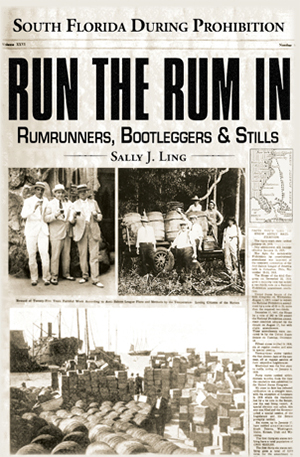 Run the Rum In: Rumrunners, Bootleggers & Stills - South Florida During the Prohibition