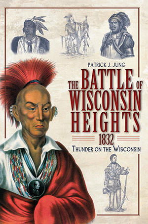 The Battle of Wisconsin Heights 1832: Thunder on the Wisconsin