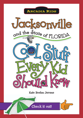 Jacksonville and the State of Florida: Cool Stuff Every Kid Should Know