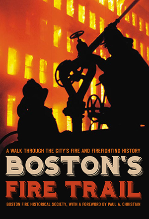 Boston's Fire Trail: A Walk Through the City's Fire and Firefighting History