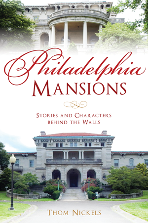 Philadelphia Mansions: Stories and Characters behind the Walls