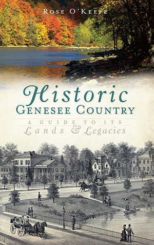 Historic Genesse Country: A Guide to Its Lands and Legacies