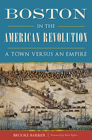Boston in the American Revolution: A Town versus an Empire